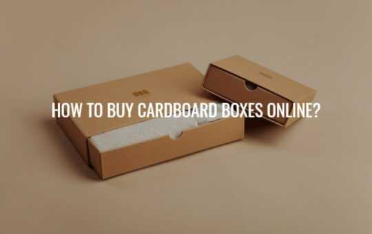 HOW TO BUY CARDBOARD BOXES ONLINE?